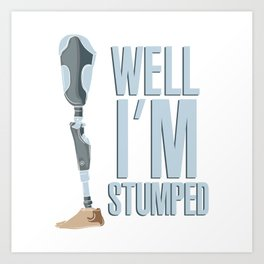 Well I'm Stumped Leg Amputee Funny Gift Pun Art Print