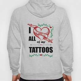 I love all of my tattoos Hoody