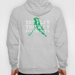 You Play the Way You Practice Field Hockey Player Hoody