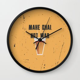 Funny Make Chai Tea Not War QuoteFunny Chai for life Wall Clock