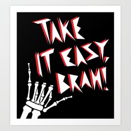 Take It Easy, Brah! Art Print