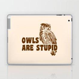Owls Are Stupid Laptop & iPad Skin