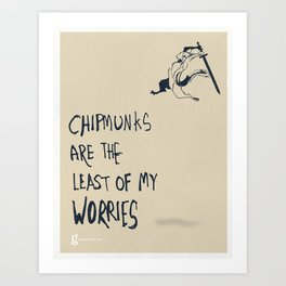 Chipmunks are the Least of My Worries Art Print