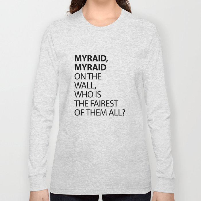 1ad3aabf MYRAID, MYRAID ON THE WALL, WHO IS THE FAIREST OF THEM ALL? Long Sleeve T- shirt