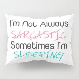 I'm not always sarcastic sometimes i'm sleeping Pillow Sham