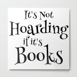 It's Not Hoarding If It's Books - Funny Quote for Book Lovers Metal Print