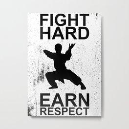 FIGHT HARD EARN RESPECT Metal Print