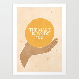 The Magic Is Inside You Art Print