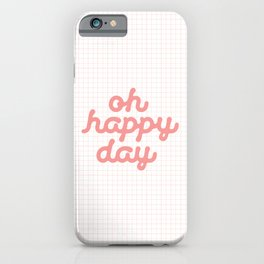 Oh Happy Day pink peach inspirational quote typography wall art home decor iPhone Case