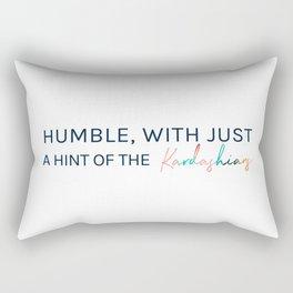 Humble, With Just a Hint of The Kardashians Rectangular Pillow