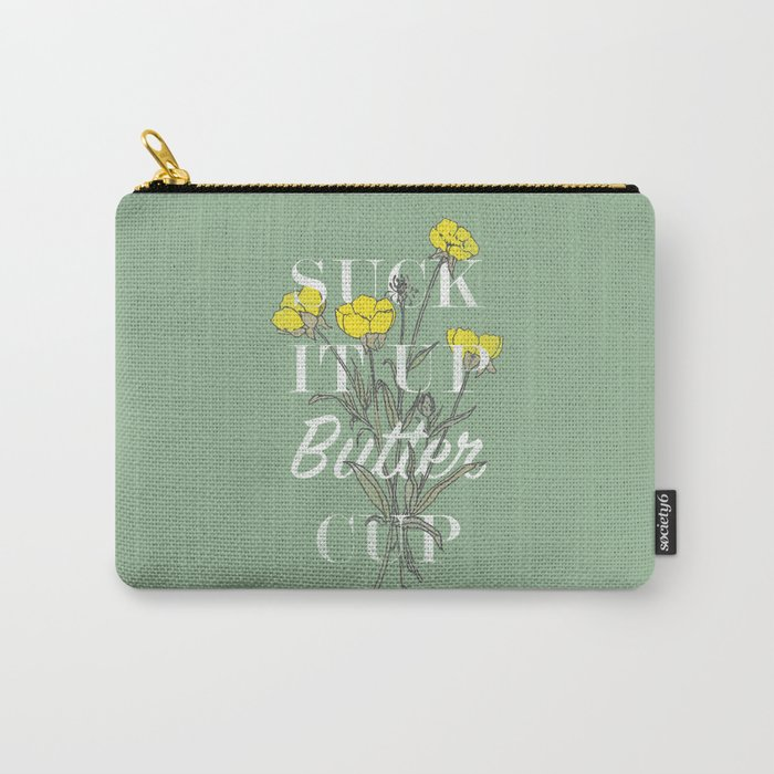 Suck it Up Buttercup Carry-All Pouch