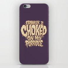Frankly, I choked on my porridge. iPhone Skin