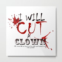I WILL cut a clown... Metal Print
