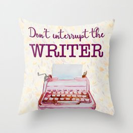 Don't Interrupt the Writer Throw Pillow