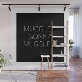 Muggles Gonna Muggle Wall Mural