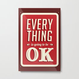 Everything is going to be OK Metal Print