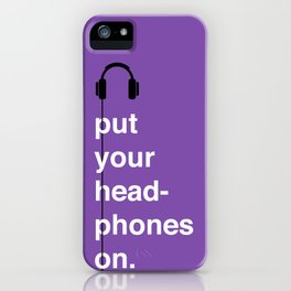 Put Your Headphones On! iPhone Case