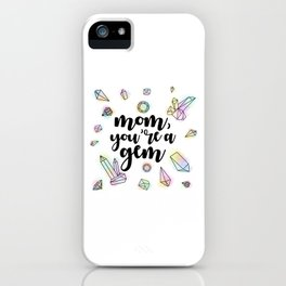 Mom, You're A Gem iPhone Case