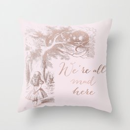 Alice in the rose gold - We're all mad here Throw Pillow