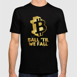 Bitcoin Ball til we Fall Cryptocurrency T-shirt