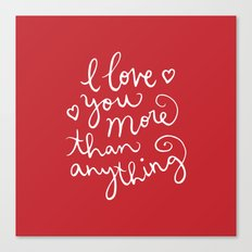 i love you more than anything Canvas Print