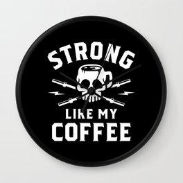 Strong Like My Coffee Wall Clock
