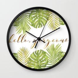 Hello, Gorgeous - Palms Wall Clock