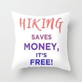 Hiking Saves Money, It's Free! Throw Pillow