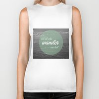 not all who wander Biker Tanks featuring not all those who wander by AnnaGo