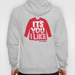 It's You I Like Mister Rogers Sweater Hoody