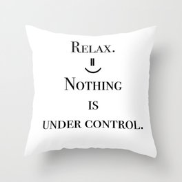 Relax. Nothing is under control. Throw Pillow