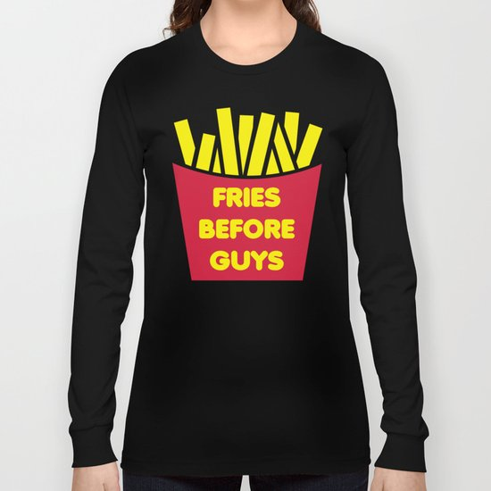 Fries Before Guys Funny Quote Long Sleeve T-shirt