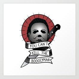 You Can't Kill The Boogeyman Art Print