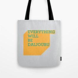 Everything Will Be DAIJOUBU Tote Bag