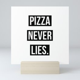 PIZZA NEVER LIES Mini Art Print