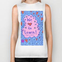 We love to learn! Biker Tank