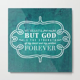 God is the Strength of My Heart - Psalm 73:26 Metal Print