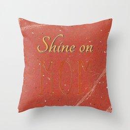 Shine on MOM Throw Pillow