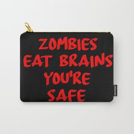 zombies eat brains you're safe Carry-All Pouch