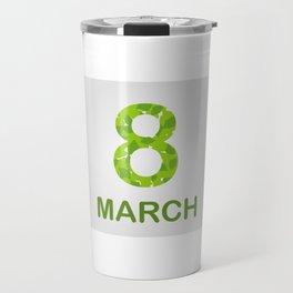 International Women's Day - March 8 Travel Mug