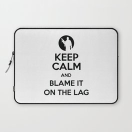 Keep Calm And Blame It On The Lag Laptop Sleeve