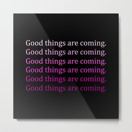 Good things are coming quote Metal Print