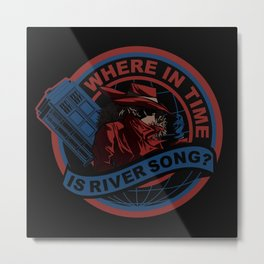 Where In Time Is River Song Metal Print