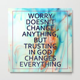 Trusting in God Changes Everything Metal Print