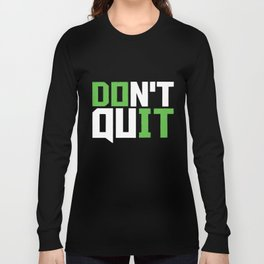 Don't Quit Do It Cross Fit Exercise Workout Fitness Train Training Gym T-Shirts Long Sleeve T-shirt