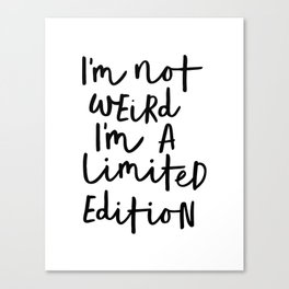 I'm Not Weird I'm a Limited Edition black-white typographic poster design home decor canvas wall art Canvas Print
