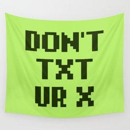 Don't Txt Ur X Wall Tapestry