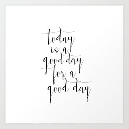 Printable Poster, Today Is a Good Day For A Good Day, Typography poster, Motivational Print Art Print