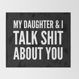 My Daughter & I Talk Shit About You (Black & White) Throw Blanket