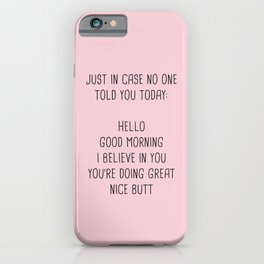 Just in case no one told you today: hello iPhone Case